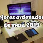 MEjor ordenador de mesa para 2019